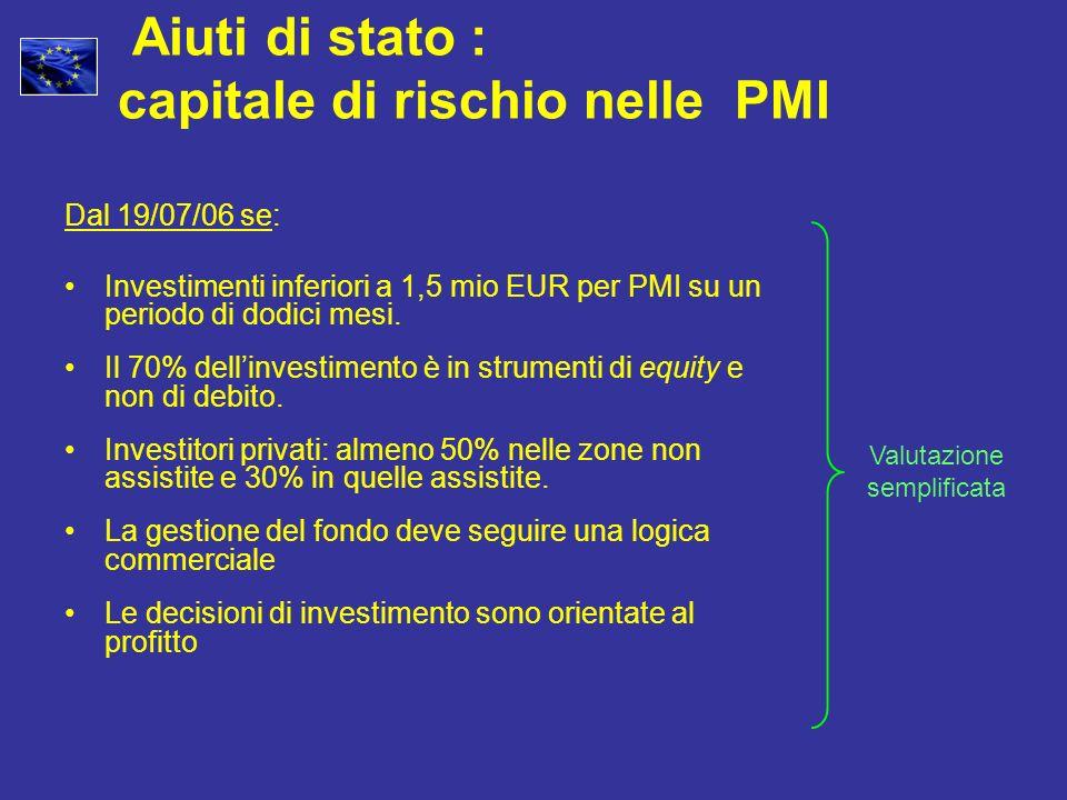 Dal 19/07/06 se: Investimenti inferiori a 1,5 mio EUR per PMI su un periodo di dodici mesi. Il 70% dellinvestimento è in strumenti di equity e non di