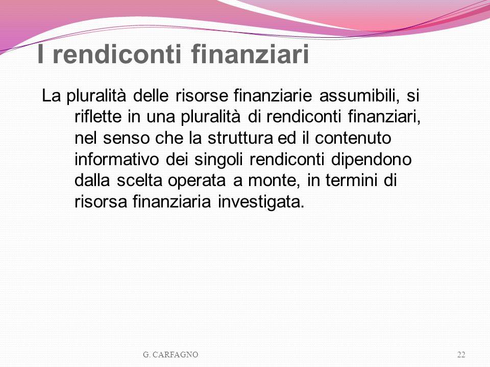 I rendiconti finanziari La pluralità delle risorse finanziarie assumibili, si riflette in una pluralità di rendiconti finanziari, nel senso che la str