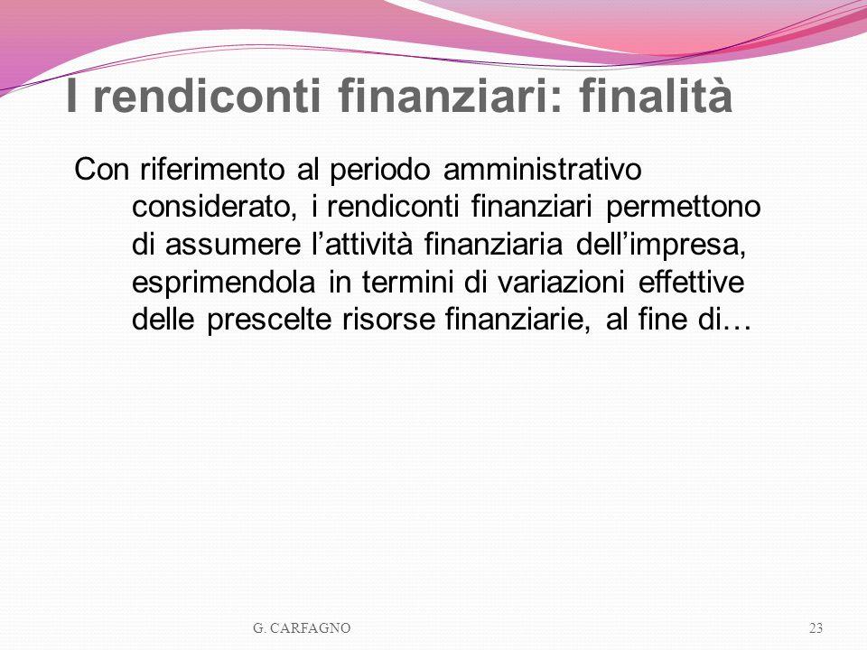 I rendiconti finanziari: finalità Con riferimento al periodo amministrativo considerato, i rendiconti finanziari permettono di assumere lattività fina