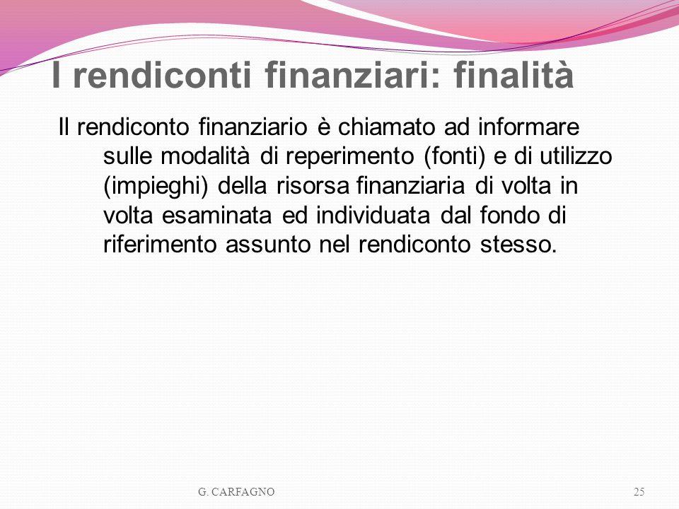 I rendiconti finanziari: finalità Il rendiconto finanziario è chiamato ad informare sulle modalità di reperimento (fonti) e di utilizzo (impieghi) del