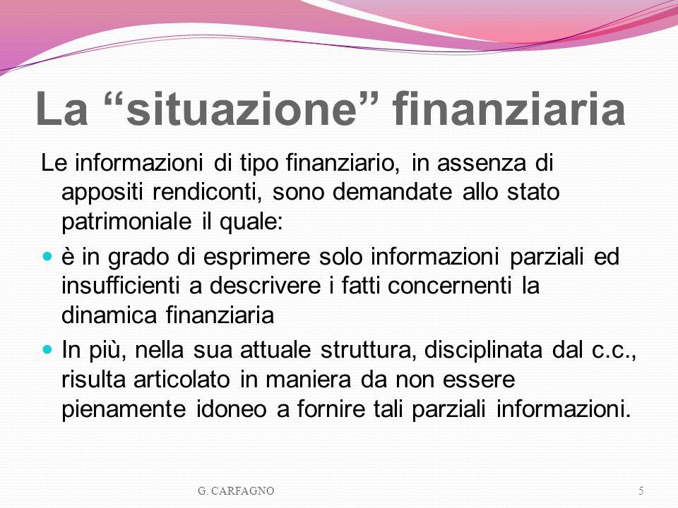 La situazione finanziaria Le informazioni di tipo finanziario, in assenza di appositi rendiconti, sono demandate allo stato patrimoniale il quale: è i