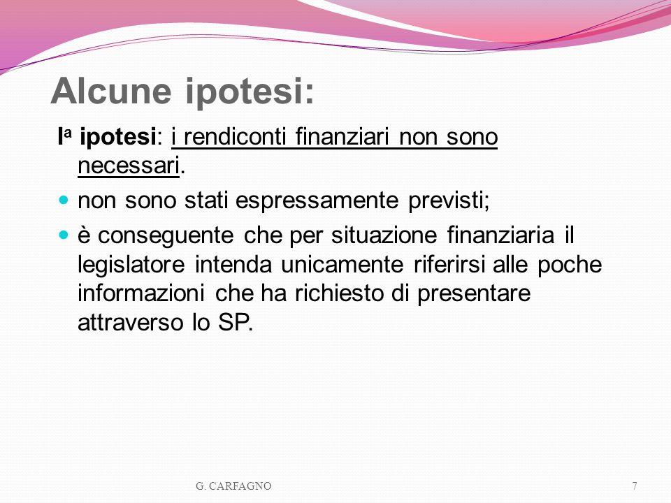 Alcune ipotesi: I a ipotesi: i rendiconti finanziari non sono necessari. non sono stati espressamente previsti; è conseguente che per situazione finan
