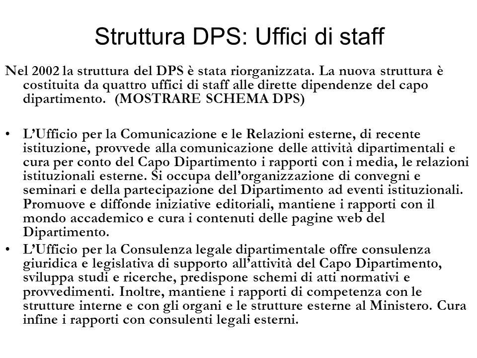 Struttura DPS: Uffici di staff Nel 2002 la struttura del DPS è stata riorganizzata. La nuova struttura è costituita da quattro uffici di staff alle di