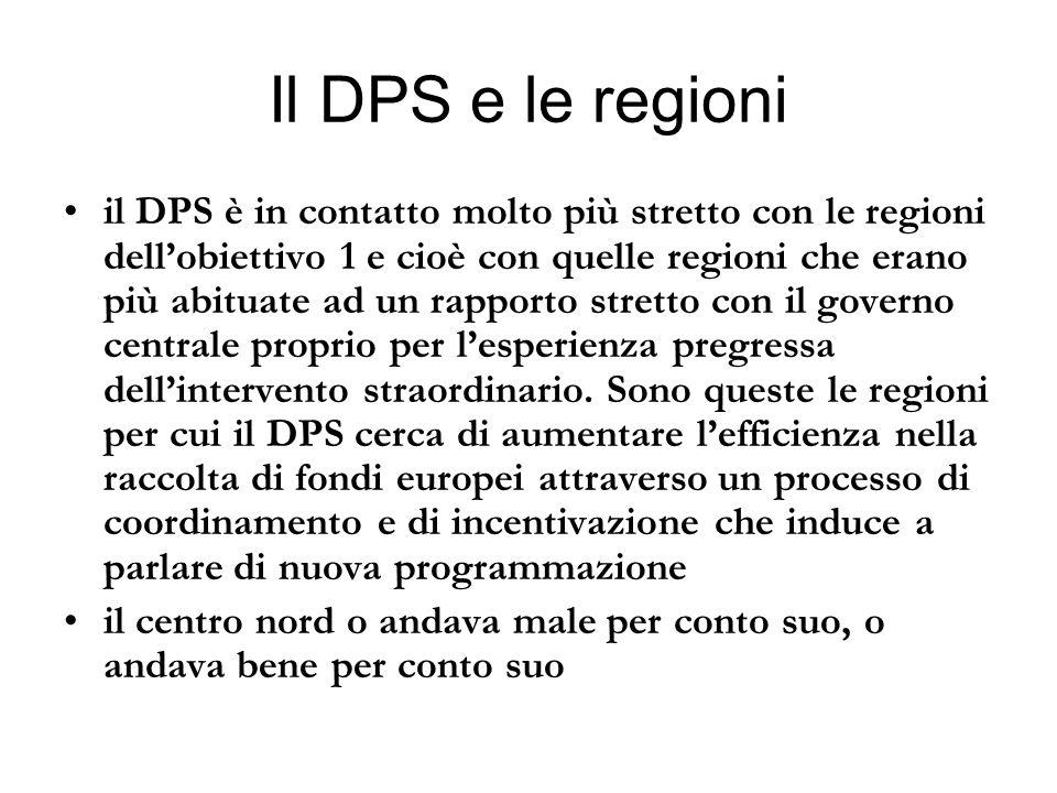 Il DPS e le regioni il DPS è in contatto molto più stretto con le regioni dellobiettivo 1 e cioè con quelle regioni che erano più abituate ad un rappo