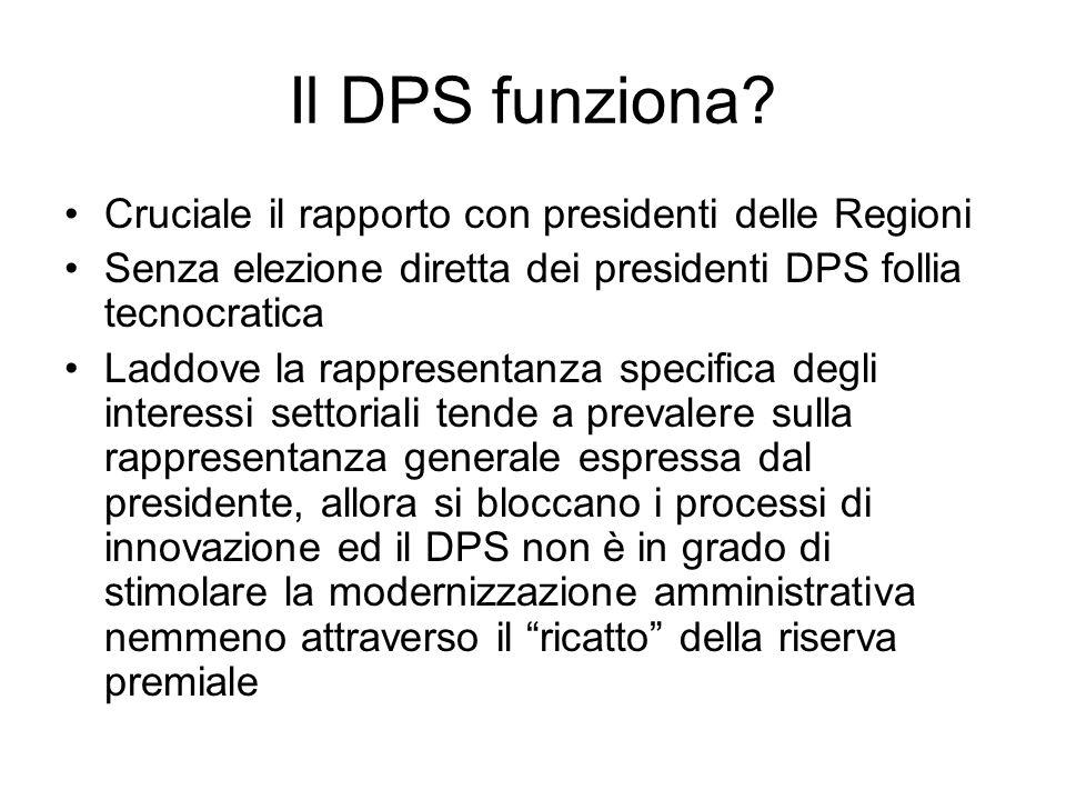 Il DPS funziona? Cruciale il rapporto con presidenti delle Regioni Senza elezione diretta dei presidenti DPS follia tecnocratica Laddove la rappresent
