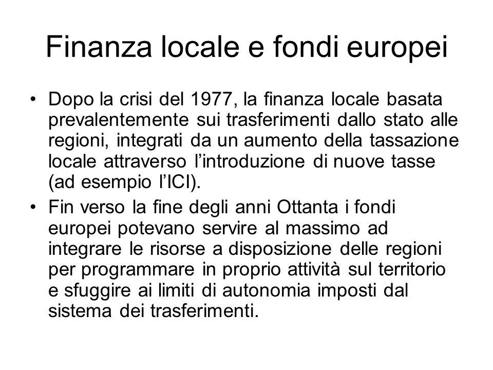 Finanza locale e fondi europei Dopo la crisi del 1977, la finanza locale basata prevalentemente sui trasferimenti dallo stato alle regioni, integrati