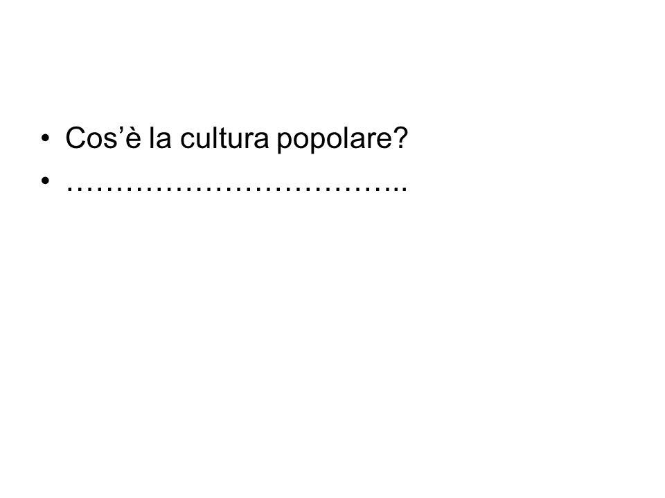 Cosè la cultura popolare? ……………………………..