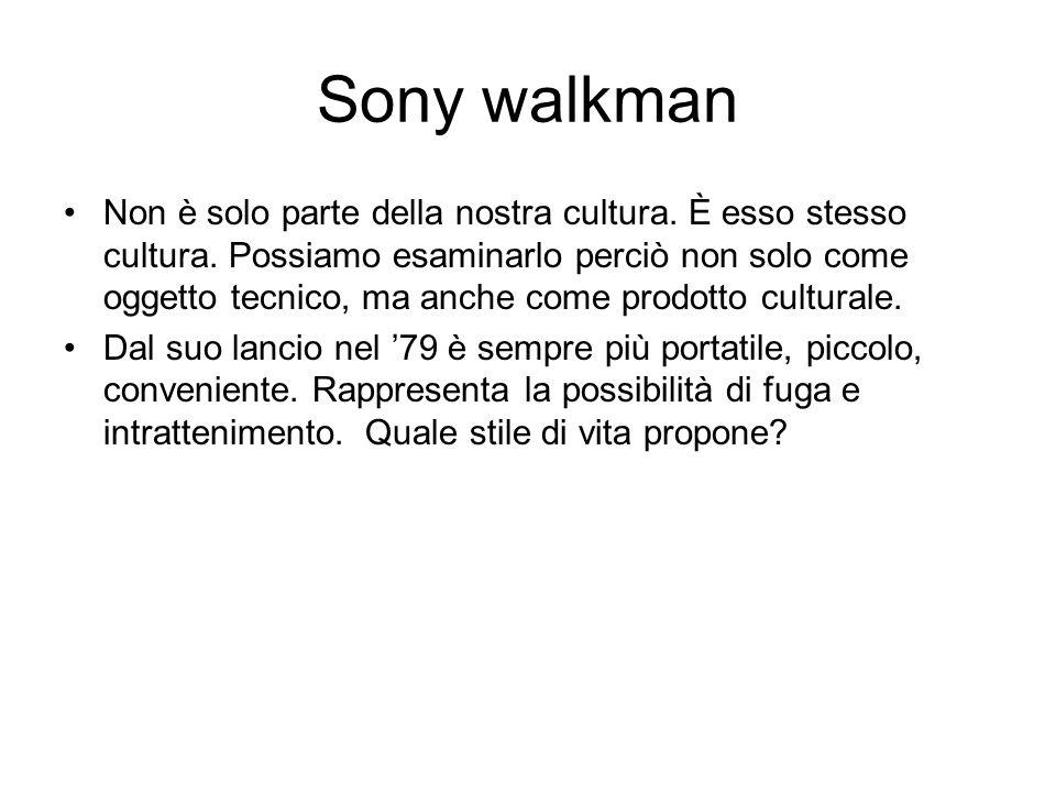 Sony walkman Non è solo parte della nostra cultura. È esso stesso cultura. Possiamo esaminarlo perciò non solo come oggetto tecnico, ma anche come pro