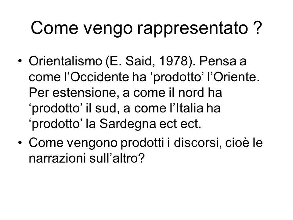 Come vengo rappresentato ? Orientalismo (E. Said, 1978). Pensa a come lOccidente ha prodotto lOriente. Per estensione, a come il nord ha prodotto il s