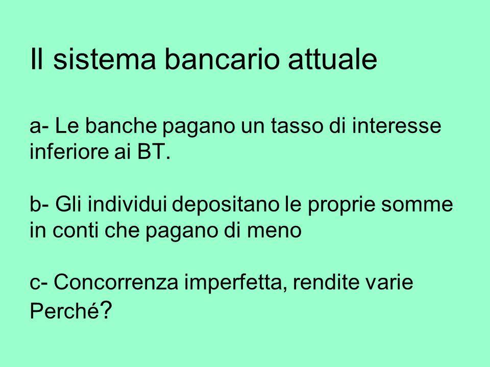 Il sistema bancario attuale a- Le banche pagano un tasso di interesse inferiore ai BT.