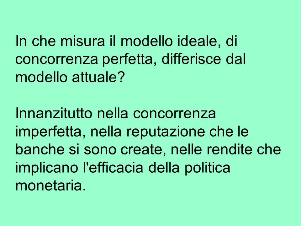In che misura il modello ideale, di concorrenza perfetta, differisce dal modello attuale.