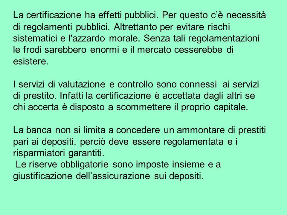 La certificazione ha effetti pubblici. Per questo cè necessità di regolamenti pubblici.