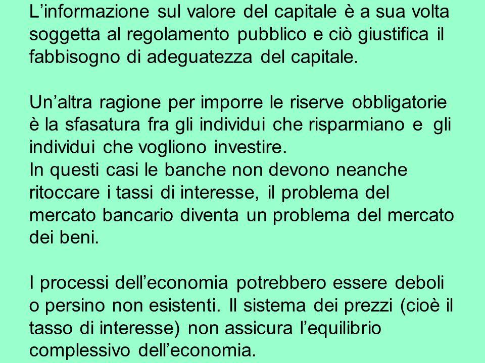 Linformazione sul valore del capitale è a sua volta soggetta al regolamento pubblico e ciò giustifica il fabbisogno di adeguatezza del capitale.