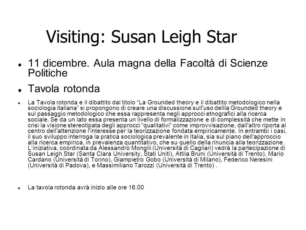 Visiting: Susan Leigh Star 11 dicembre. Aula magna della Facoltà di Scienze Politiche Tavola rotonda La Tavola rotonda e il dibattito dal titolo La Gr