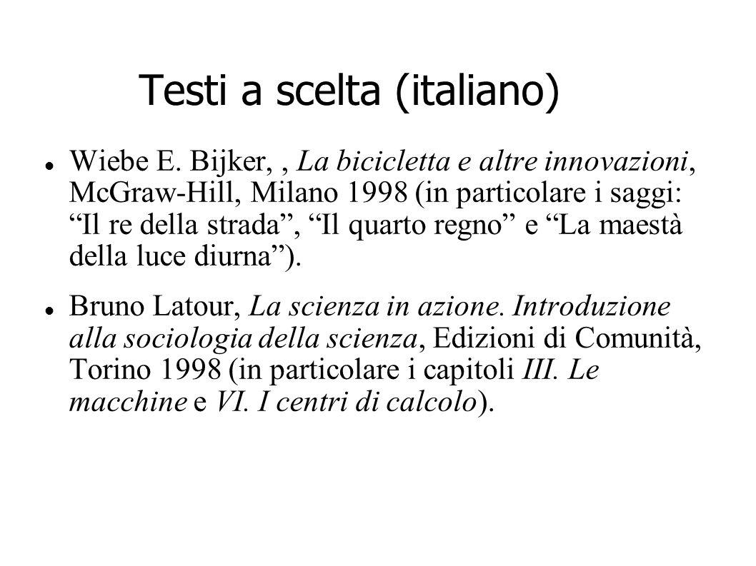 Testi a scelta (italiano) Wiebe E. Bijker,, La bicicletta e altre innovazioni, McGraw-Hill, Milano 1998 (in particolare i saggi: Il re della strada, I
