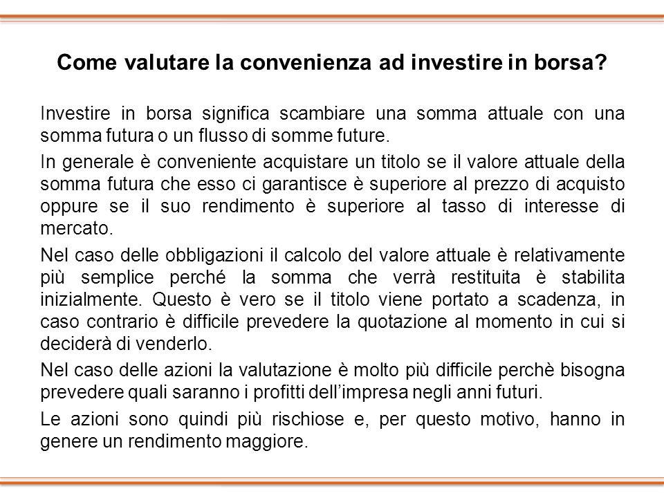 Come valutare la convenienza ad investire in borsa? Investire in borsa significa scambiare una somma attuale con una somma futura o un flusso di somme
