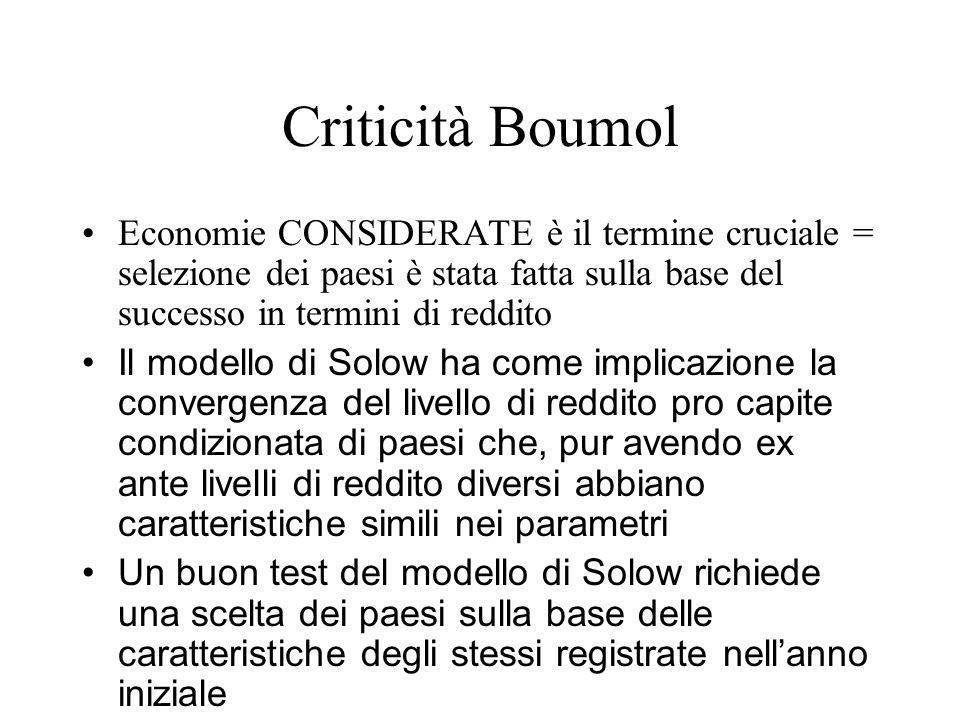 Criticità Boumol Economie CONSIDERATE è il termine cruciale = selezione dei paesi è stata fatta sulla base del successo in termini di reddito Il model