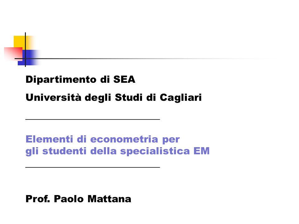 Dipartimento di SEA Università degli Studi di Cagliari ___________________________ Elementi di econometria per gli studenti della specialistica EM ___