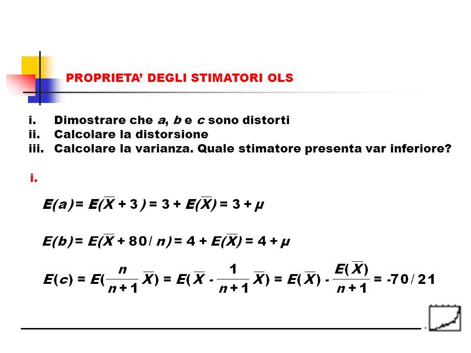 i.Dimostrare che a, b e c sono distorti ii.Calcolare la distorsione iii.Calcolare la varianza. Quale stimatore presenta var inferiore? i. PROPRIETA DE