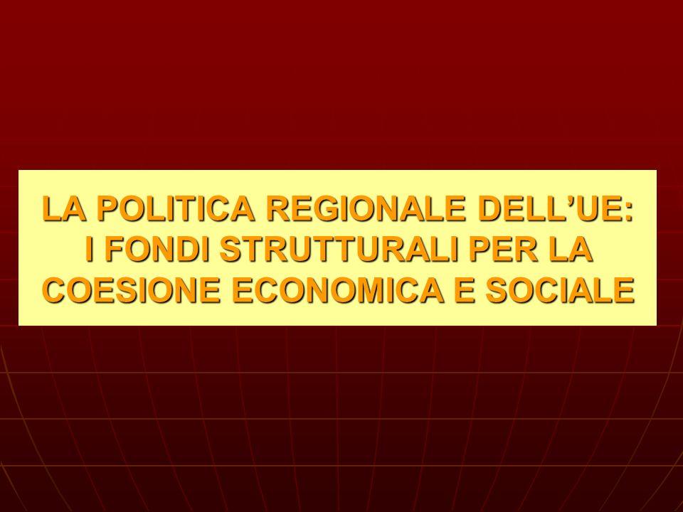 LA POLITICA REGIONALE DELLUE: I FONDI STRUTTURALI PER LA COESIONE ECONOMICA E SOCIALE
