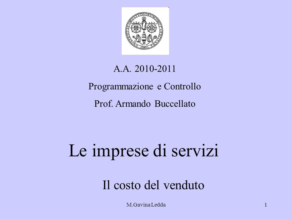 M.Gavina Ledda1 Le imprese di servizi Il costo del venduto A.A. 2010-2011 Programmazione e Controllo Prof. Armando Buccellato