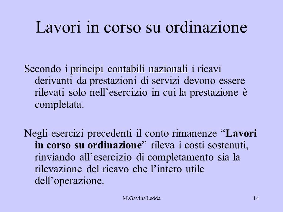 M.Gavina Ledda14 Lavori in corso su ordinazione principi contabili nazionali Secondo i principi contabili nazionali i ricavi derivanti da prestazioni