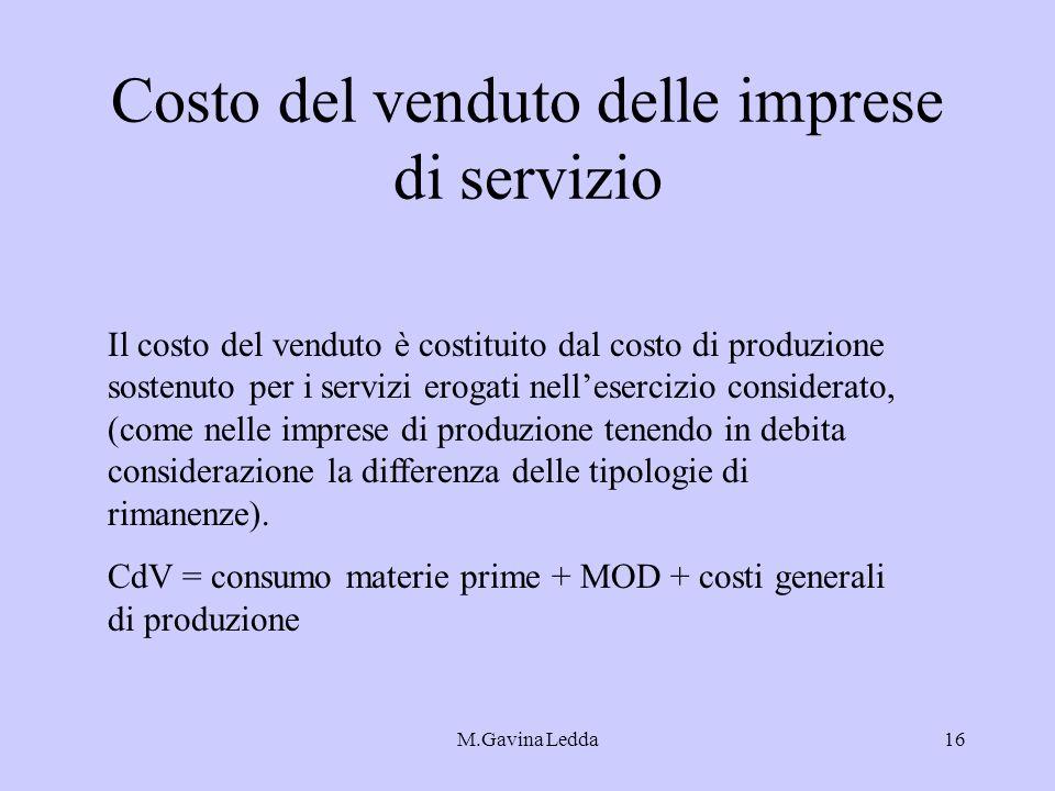 M.Gavina Ledda16 Costo del venduto delle imprese di servizio Il costo del venduto è costituito dal costo di produzione sostenuto per i servizi erogati