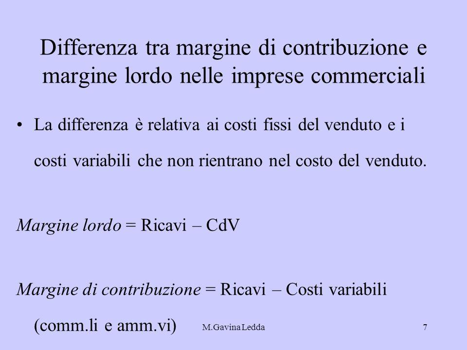 M.Gavina Ledda7 Differenza tra margine di contribuzione e margine lordo nelle imprese commerciali La differenza è relativa ai costi fissi del venduto