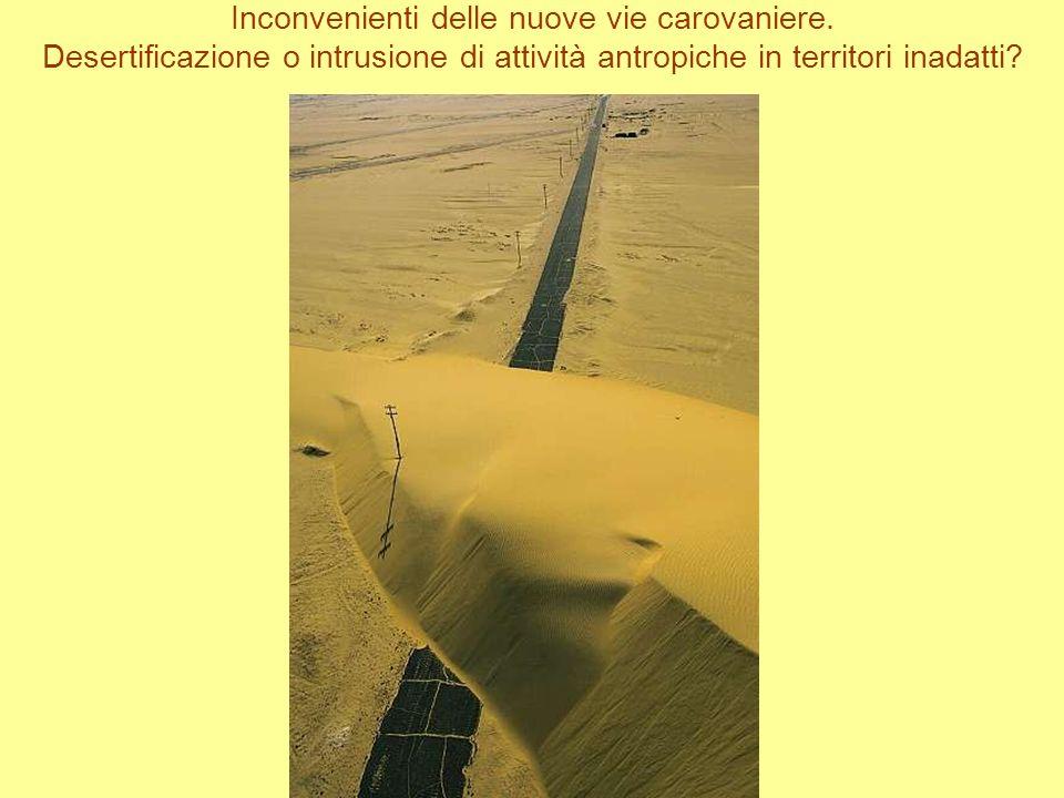 Inconvenienti delle nuove vie carovaniere. Desertificazione o intrusione di attività antropiche in territori inadatti?