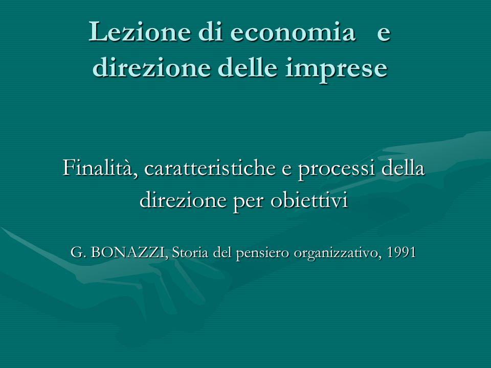 Lezione di economia e direzione delle imprese Finalità, caratteristiche e processi della direzione per obiettivi G. BONAZZI, Storia del pensiero organ