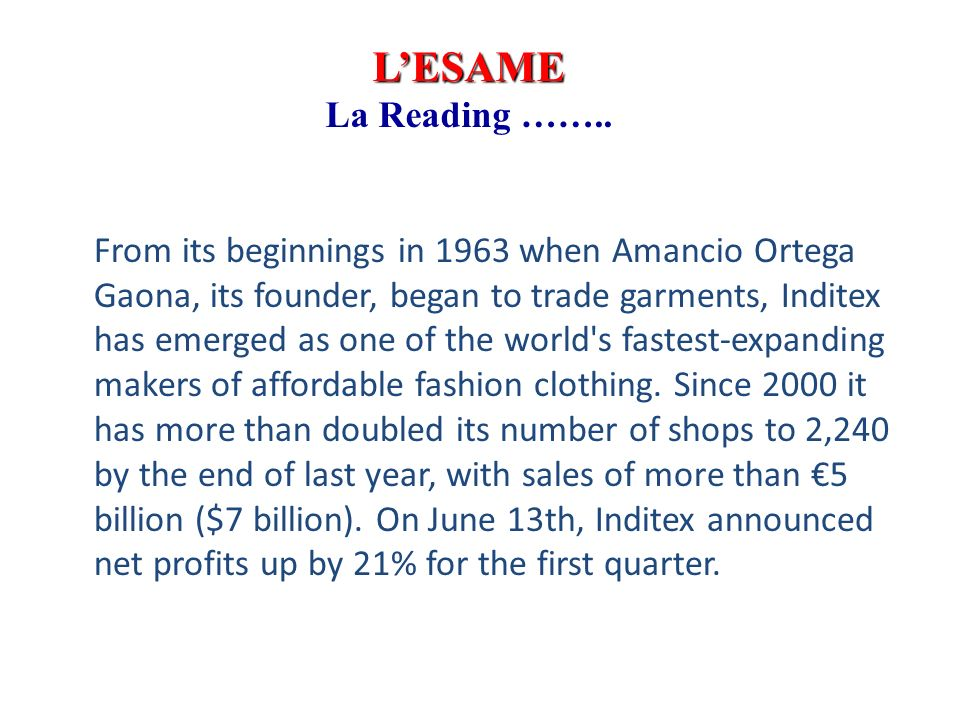 LESAME La Reading …….. From its beginnings in 1963 when Amancio Ortega Gaona, its founder, began to trade garments, Inditex has emerged as one of the