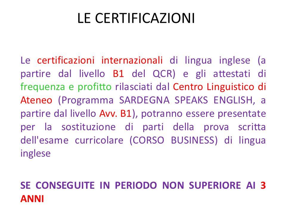 LE CERTIFICAZIONI Le certificazioni internazionali di lingua inglese (a partire dal livello B1 del QCR) e gli attestati di frequenza e profitto rilasciati dal Centro Linguistico di Ateneo (Programma SARDEGNA SPEAKS ENGLISH, a partire dal livello Avv.