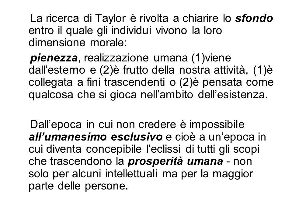 La ricerca di Taylor è rivolta a chiarire lo sfondo entro il quale gli individui vivono la loro dimensione morale: pienezza, realizzazione umana (1)vi