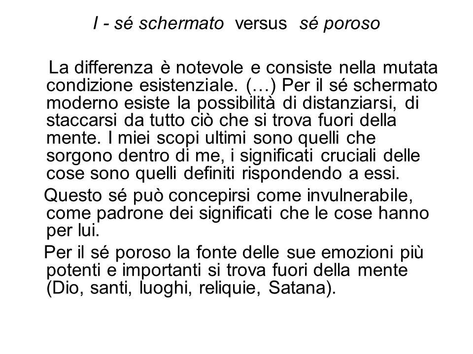 I - sé schermato versus sé poroso La differenza è notevole e consiste nella mutata condizione esistenziale. (…) Per il sé schermato moderno esiste la