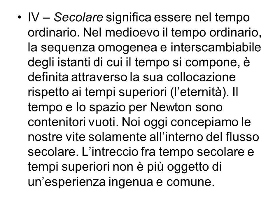 IV – Secolare significa essere nel tempo ordinario. Nel medioevo il tempo ordinario, la sequenza omogenea e interscambiabile degli istanti di cui il t
