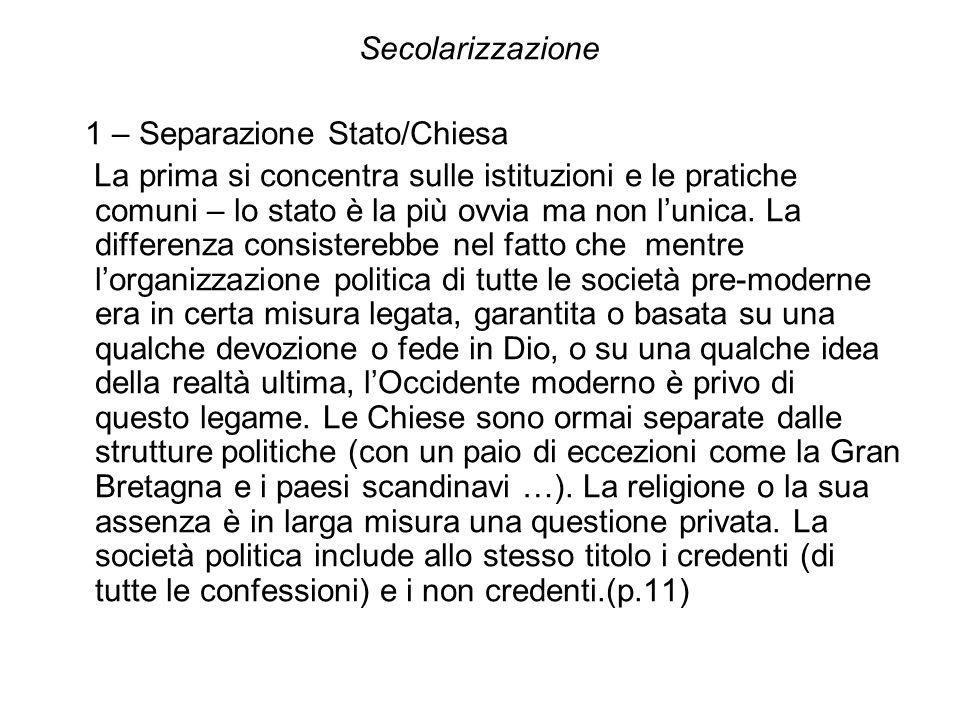 Secolarizzazione 1 – Separazione Stato/Chiesa La prima si concentra sulle istituzioni e le pratiche comuni – lo stato è la più ovvia ma non lunica. La