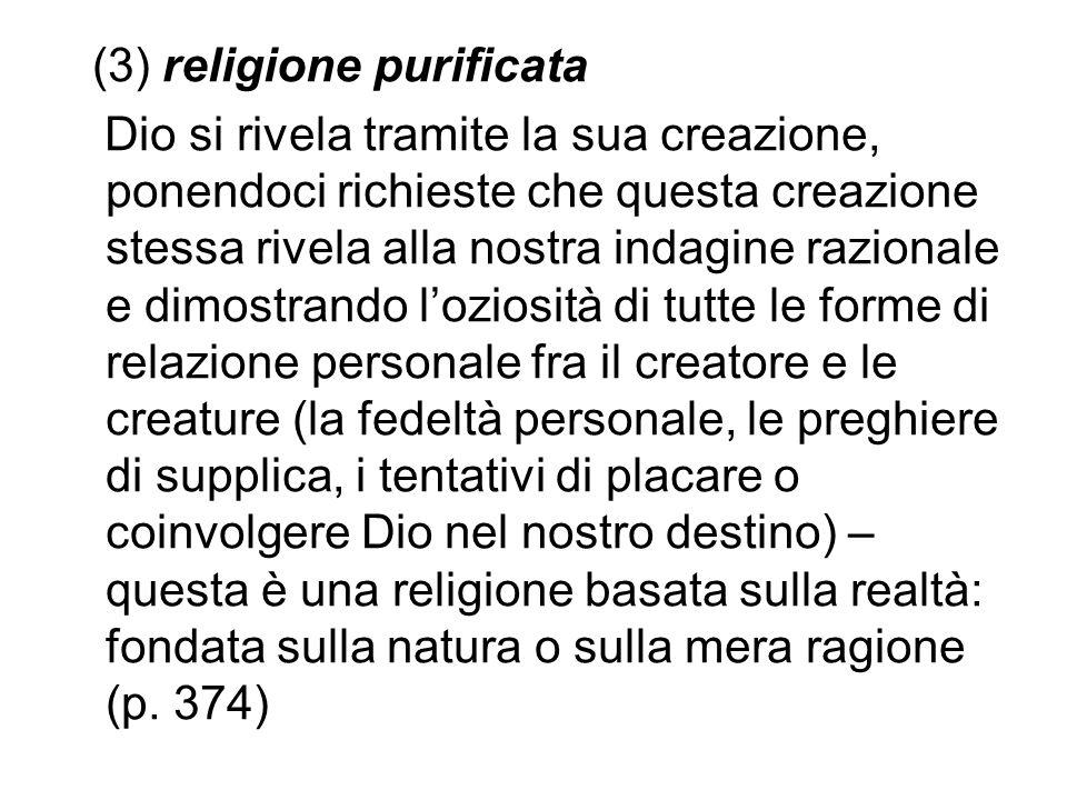 (3) religione purificata Dio si rivela tramite la sua creazione, ponendoci richieste che questa creazione stessa rivela alla nostra indagine razionale