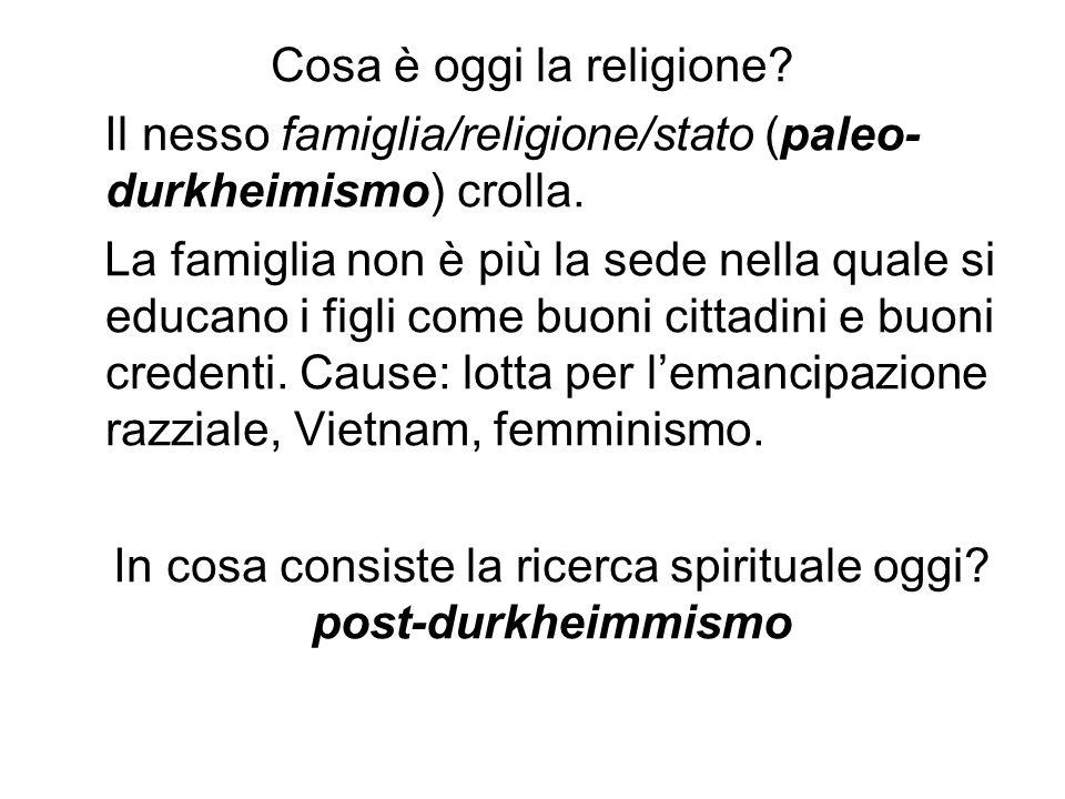 Cosa è oggi la religione? Il nesso famiglia/religione/stato (paleo- durkheimismo) crolla. La famiglia non è più la sede nella quale si educano i figli