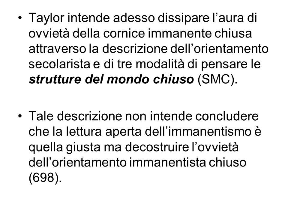 Taylor intende adesso dissipare laura di ovvietà della cornice immanente chiusa attraverso la descrizione dellorientamento secolarista e di tre modali