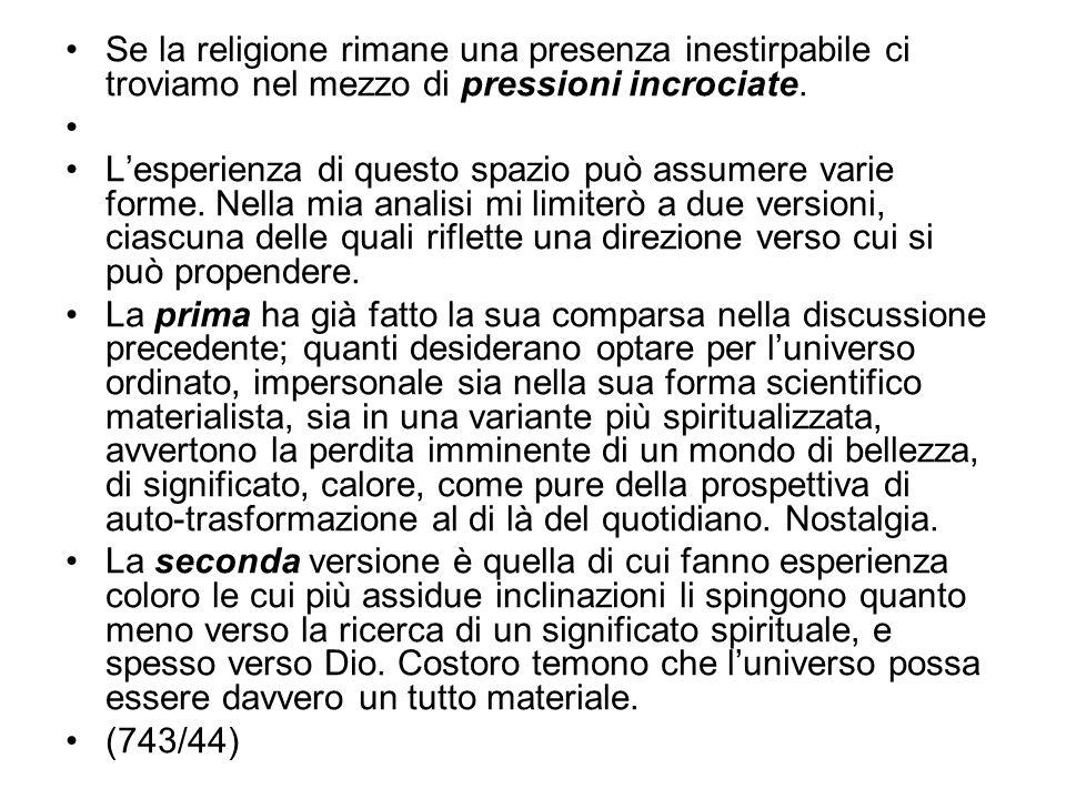 Se la religione rimane una presenza inestirpabile ci troviamo nel mezzo di pressioni incrociate. Lesperienza di questo spazio può assumere varie forme