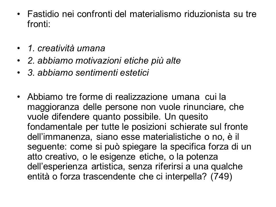 Fastidio nei confronti del materialismo riduzionista su tre fronti: 1. creatività umana 2. abbiamo motivazioni etiche più alte 3. abbiamo sentimenti e