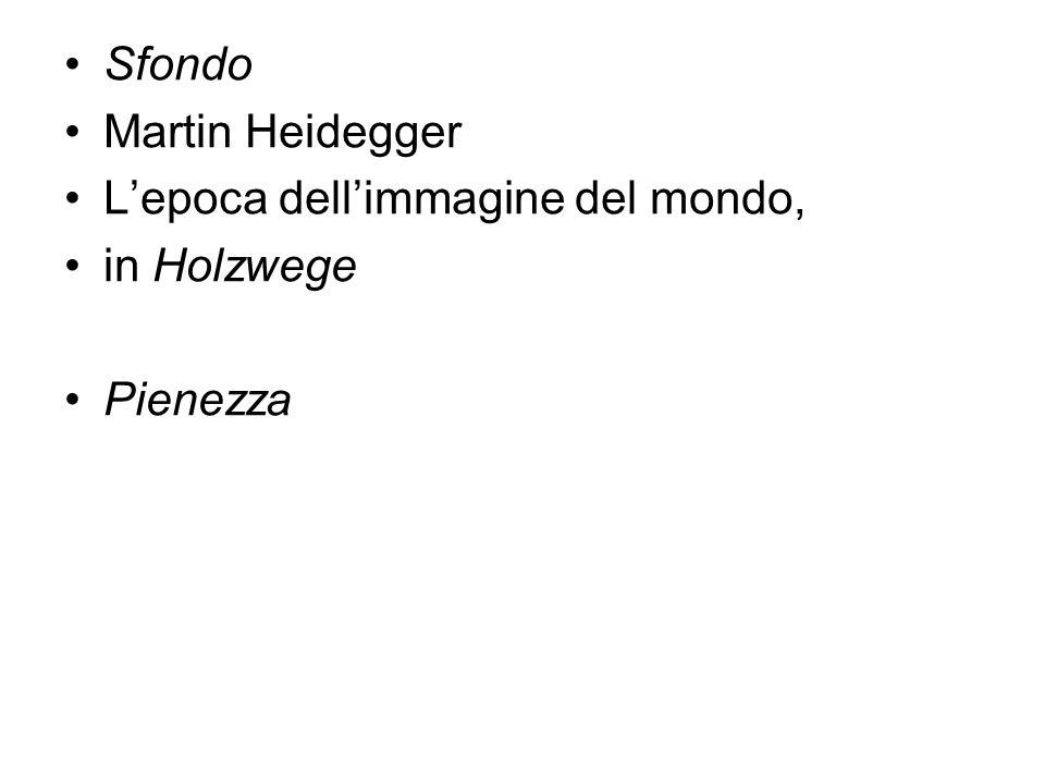 Sfondo Martin Heidegger Lepoca dellimmagine del mondo, in Holzwege Pienezza