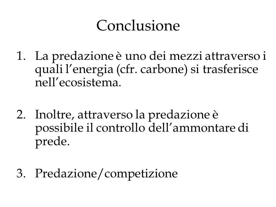 Conclusione 1.La predazione è uno dei mezzi attraverso i quali lenergia (cfr.