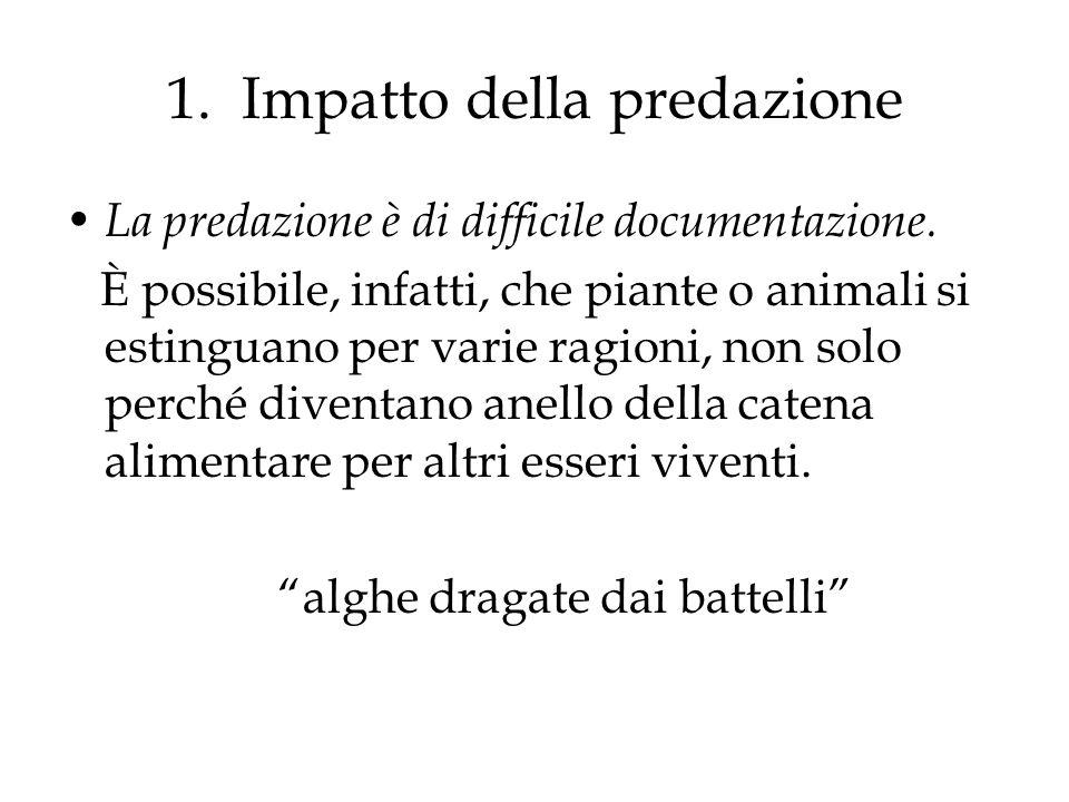 1.Impatto della predazione La predazione è di difficile documentazione.