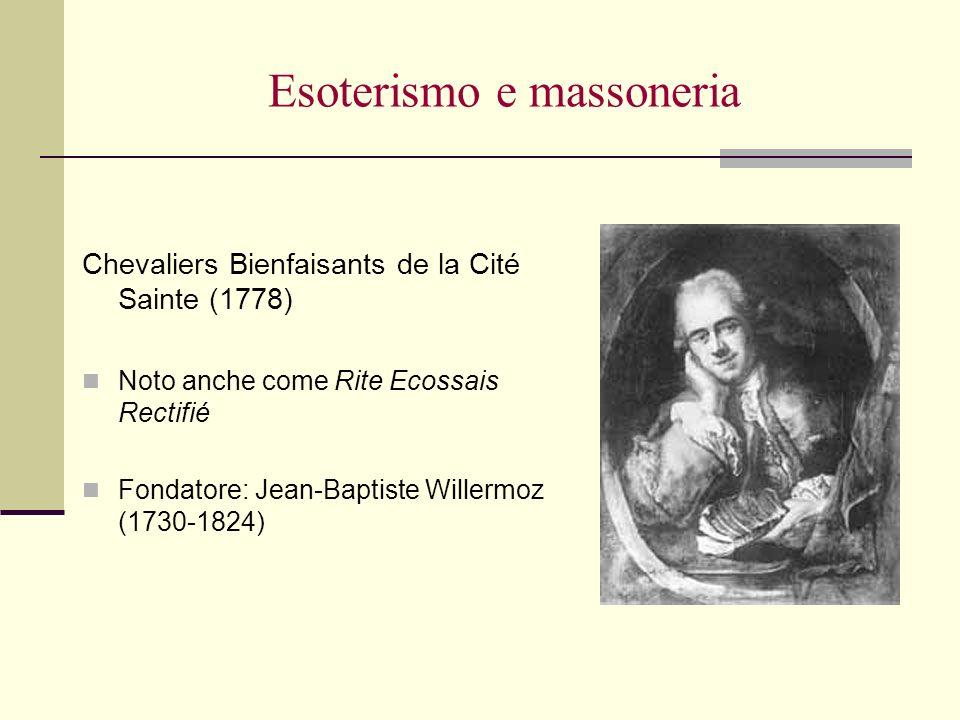 Esoterismo e massoneria Chevaliers Bienfaisants de la Cité Sainte (1778) Noto anche come Rite Ecossais Rectifié Fondatore: Jean-Baptiste Willermoz (17
