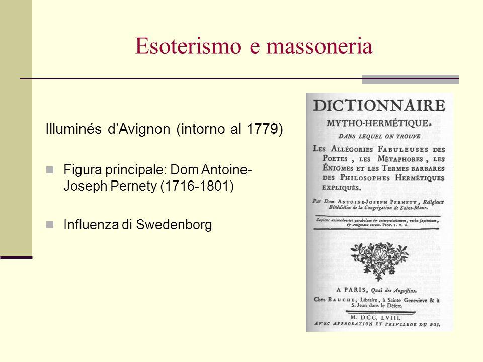 Esoterismo e massoneria Illuminés dAvignon (intorno al 1779) Figura principale: Dom Antoine- Joseph Pernety (1716-1801) Influenza di Swedenborg
