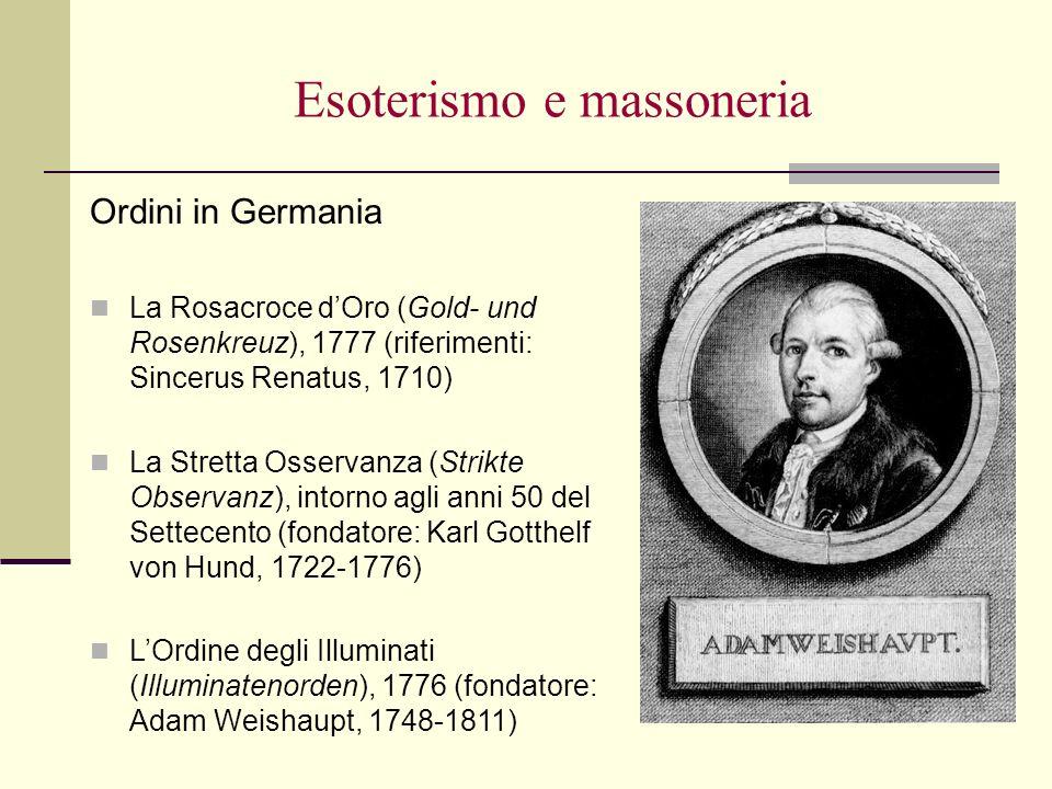 Esoterismo e massoneria Ordini in Germania La Rosacroce dOro (Gold- und Rosenkreuz), 1777 (riferimenti: Sincerus Renatus, 1710) La Stretta Osservanza