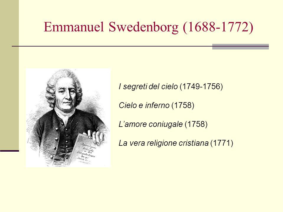 Emmanuel Swedenborg (1688-1772) I segreti del cielo (1749-1756) Cielo e inferno (1758) Lamore coniugale (1758) La vera religione cristiana (1771)