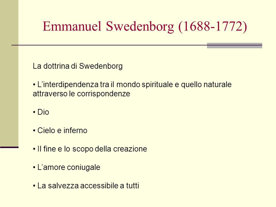 Emmanuel Swedenborg (1688-1772) La dottrina di Swedenborg Linterdipendenza tra il mondo spirituale e quello naturale attraverso le corrispondenze Dio