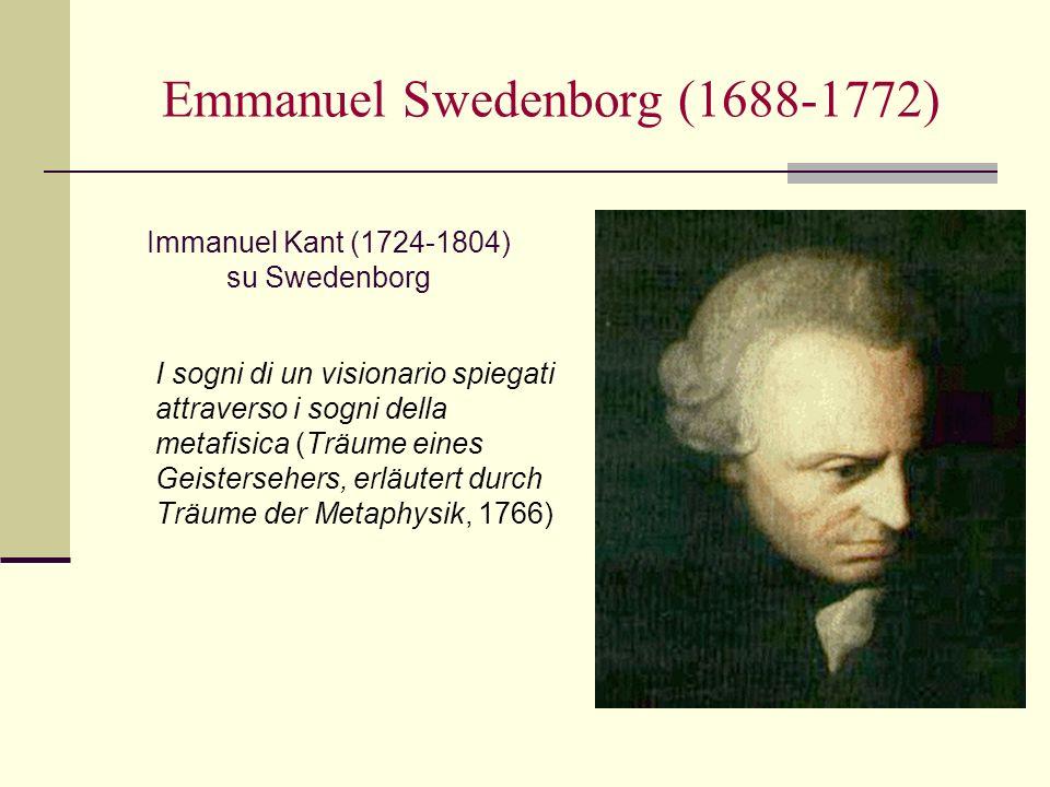 Emmanuel Swedenborg (1688-1772) Immanuel Kant (1724-1804) su Swedenborg I sogni di un visionario spiegati attraverso i sogni della metafisica (Träume